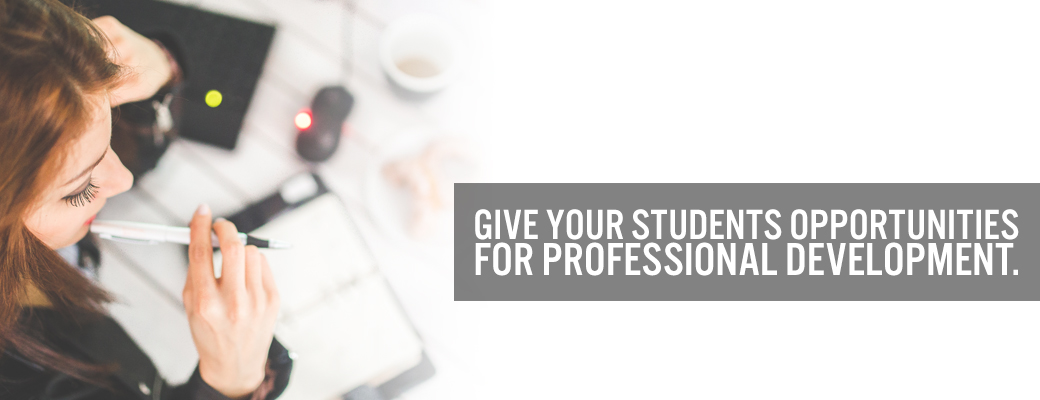 Give your students opportunities for professional development